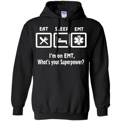 Eat Sleep EMT I'm an EMT What's your superpower Hoodie 8 oz.