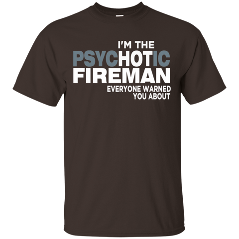 I'm The Hot Psychotic Fireman   Everyone warned about  T-Shirt