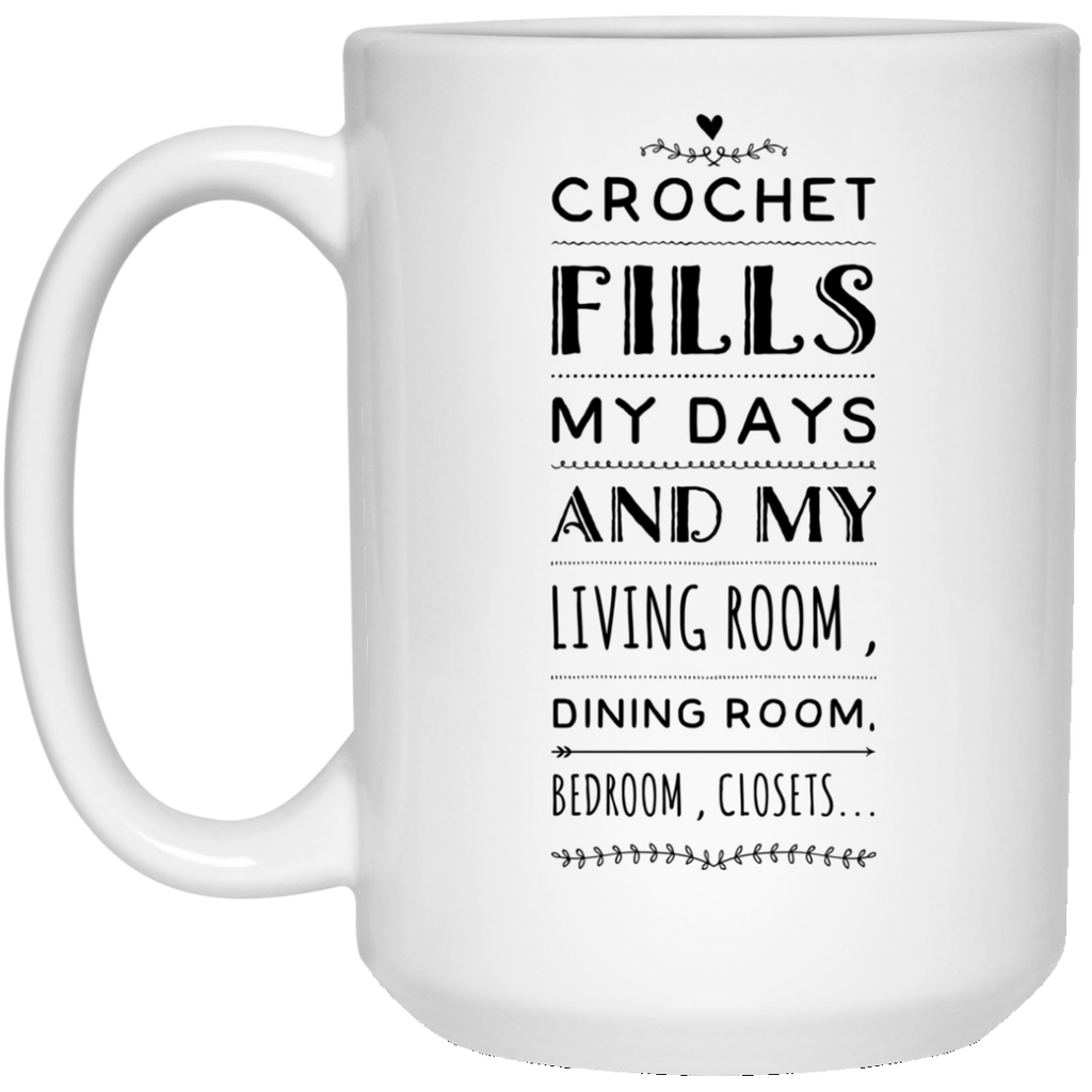 Crochet fills my days and my living room , dining room , bedroom , closets..  15 oz. White Mug