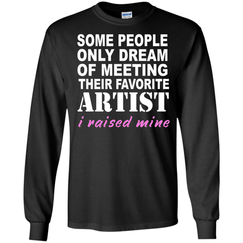 Some people only dreamed of meeting their favorite artist I raised mine  Tshirt