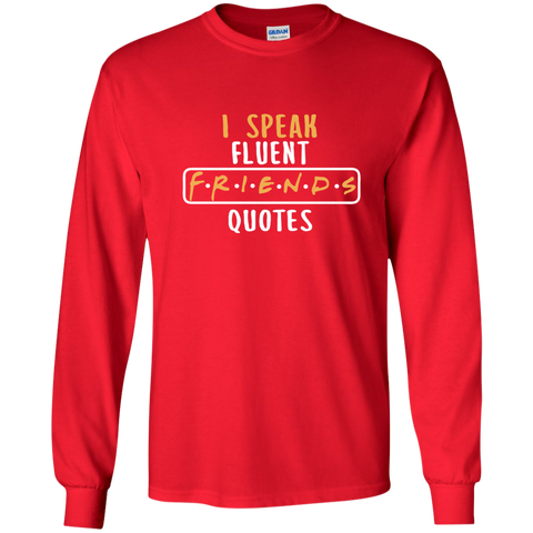 I Speak Fluent FRIENDS Quotes LS Ultra Cotton Tshirt