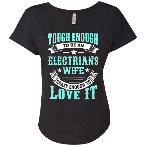 Tough Enough to be an Electrician's Wife Crazy Enough to Love ItNext Level Ladies Triblend Dolman Sleeve