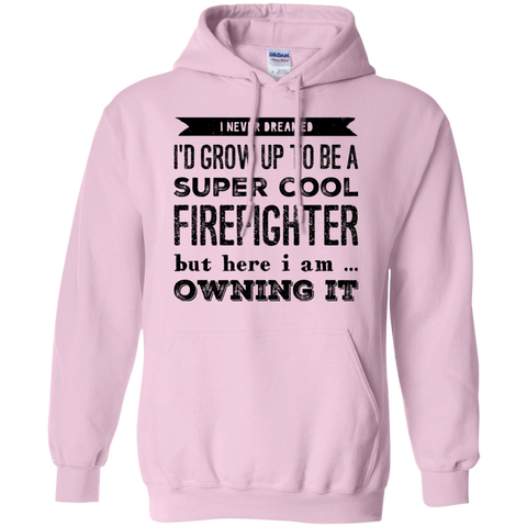 I never dreamed i'd Grow up to be a super cool tow firefighter  but here i am owning it  Hoodie