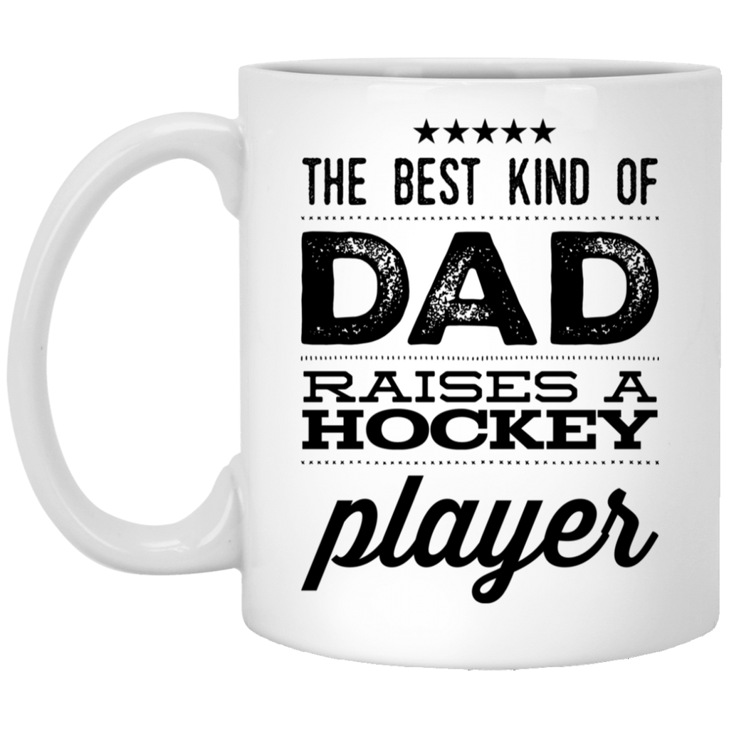 The Best kind of dad raises a hockey player  11 oz. White Mug