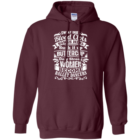 Sweat Dries Blood Clots Bones heal Suck it up only strong women become Ballet Dancers  Pullover  Hoodie 8 oz