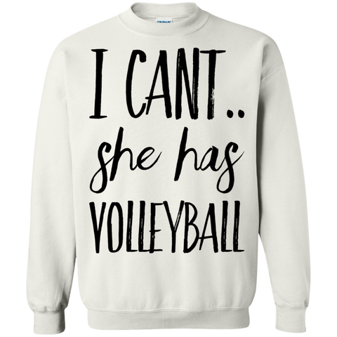 I Can't she has volleyball  Sweatshirt