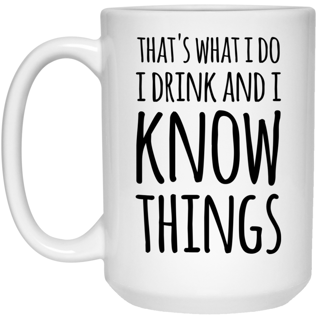 That's what i do I drink and i know things  Mug - 15oz