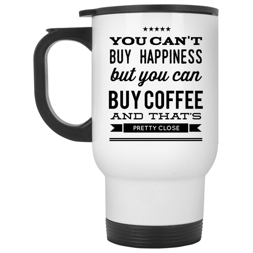 You can't buy happiness but you can buy coffee and that's pretty close   Travel  Mug