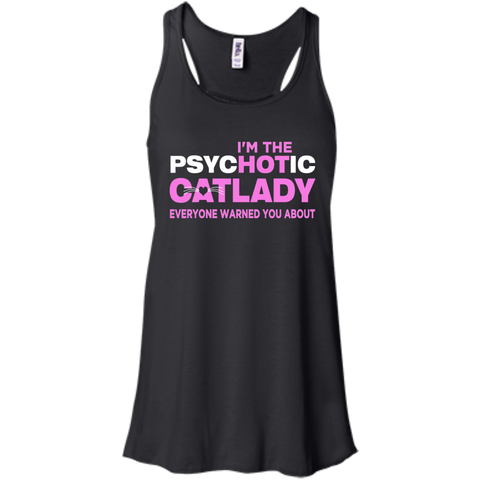 I'm The Psychotic Cat Lady Everyone warned you about   Flowy Racerback Tank