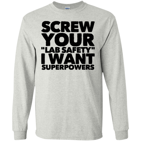"Screw your ""Lab Safety"" I want superpowers   LS  T-Shirt"