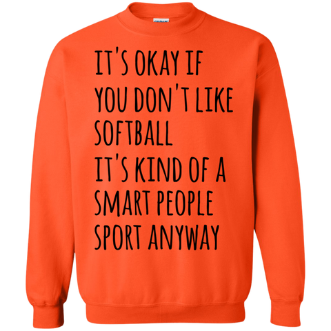 It's okay if you don't like softball it's kind of a smart people sport anyway Sweatshirt