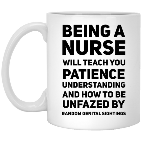 Being A Nurse will teach you patience understanding and how to be unfazed  Mug