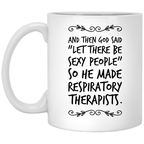 "And then God Said ""Let there be sexy people "" so he made  Respiratory Therapists  Mug"