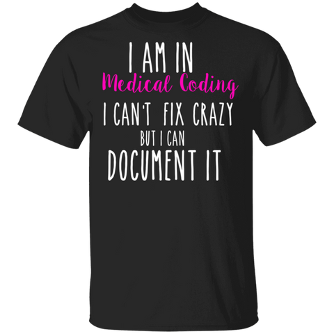 I am in medical coding I can't fix crazy T-Shirt