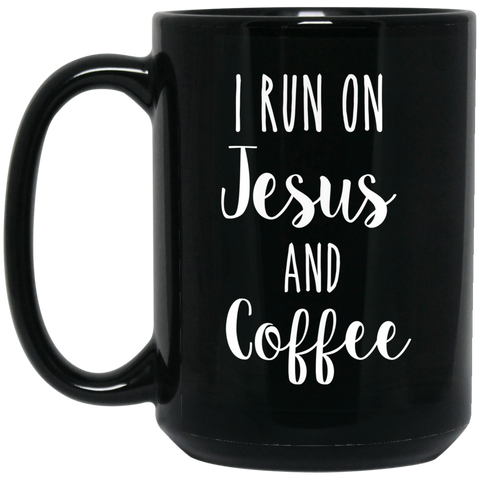 I run on Jesus and coffee  15 oz. Black Mug