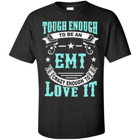 Tough Enough to be an EMTt Crazy Enough to Love It Cotton T-Shirt