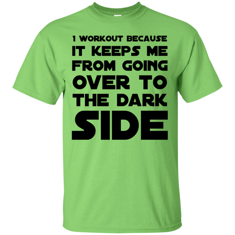 I workout because it keeps me from going over to the dark side  T-Shirt