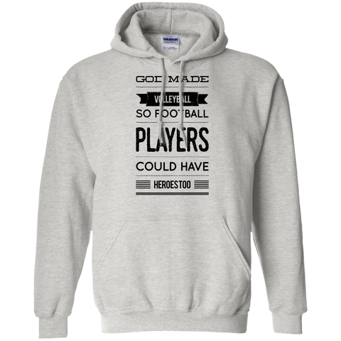 God Made Volleyball so football players could have  heroes too Hoodie