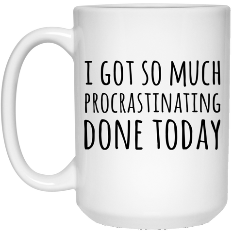 I got so much procrastinating done today 15 oz. White Mug