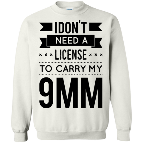 I Don't Need a License to carry my 9MM   Sweatshirt