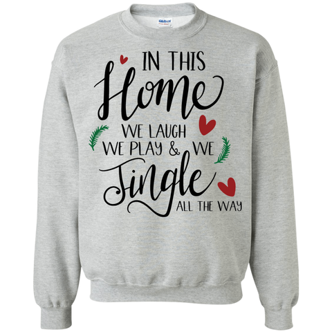 In this home; we laugh, we play and we jingle all the way Sweatshirt