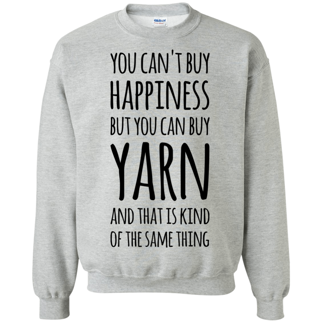 You can't buy happiness but you can buy Yarn and that is kind of the same thing  Sweatshirt