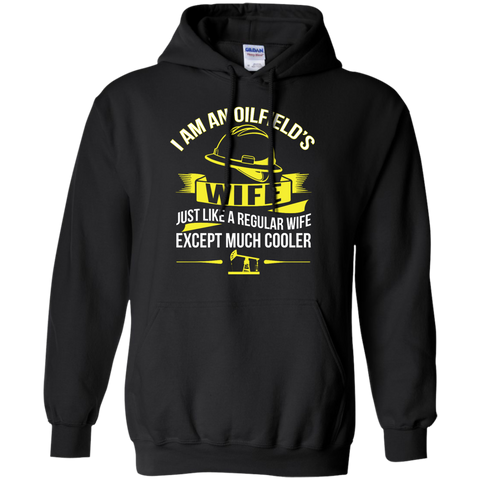 I am an oilfield's wife just like a regular wife except much cooler  Hoodie 8 oz