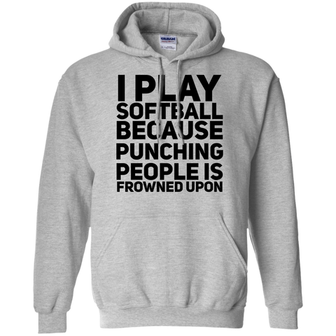 I Play Softball because punching people is frowned upon Hoodie