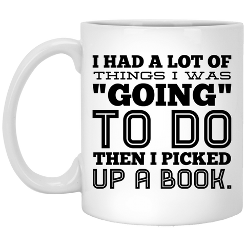 "I had a lot of things I was ""going"" to do then i picked up a book 11 oz. White Mug"