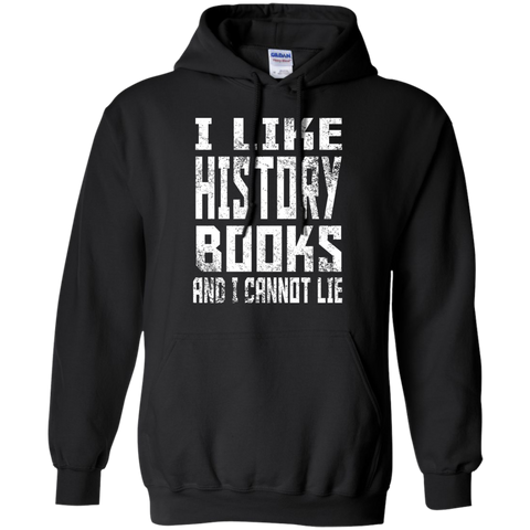 I like History Books and I cannot Lie   Hoodie 8 oz