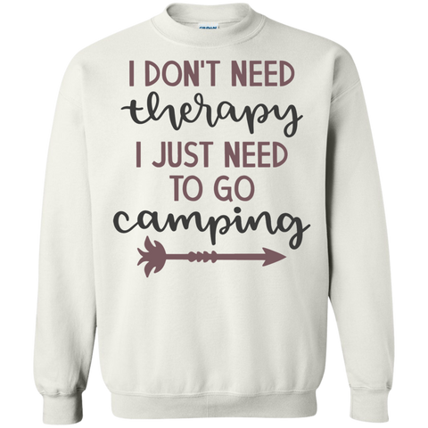 I don't need therapy I just need to go Camping Sweatshirt