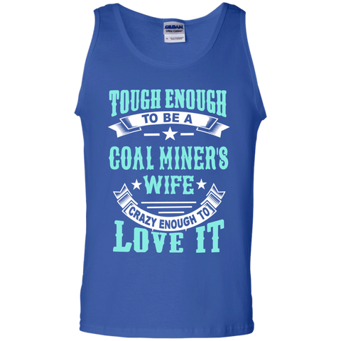 Tough Enough to be a Coal Miner's Wife Crazy Enough to Love It 100% Cotton Tank Top