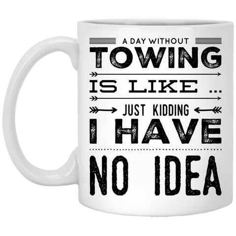 A Day without towing is like just kidding i have no idea  White Mug