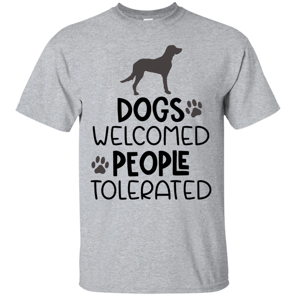Dogs Welcomed People Tolerated   T-Shirt