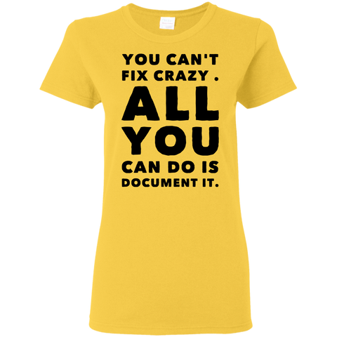 You Can't fix crazy. All You can do is document it Ladies' 5.3 oz. T-Shirt