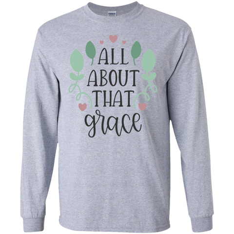 All about that grace  LS  T-Shirt