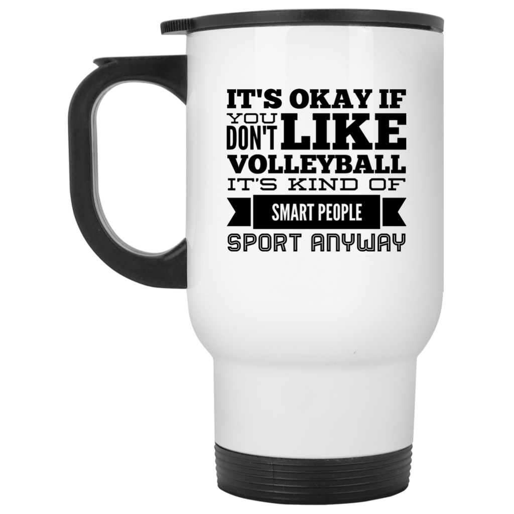 It's okay if you don't like volleyball it's kind of smart people sport anyway White Travel Mug