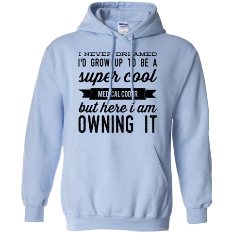 I Never dreamed i'd grow up to be a super cool medical coder  but here i am owning it Hoodie