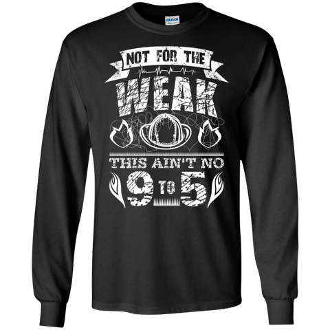 Not for the weak Firefighter   LS Tshirt
