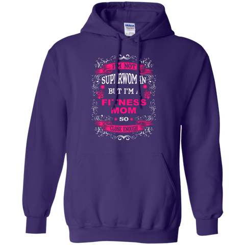 I'm Not Superwoman but I'm a Fitness Mom So close enough  Hoodie