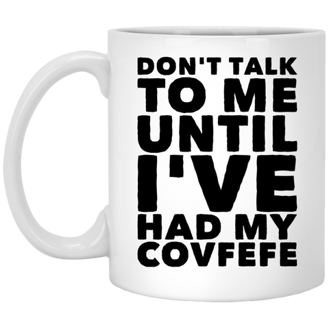 DON'T TALK TO ME UNTIL I'VE HAD MY COVFEFE    Mug