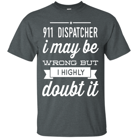 911 Dispacther i may be wrong but i highly doubt it  T-Shirt