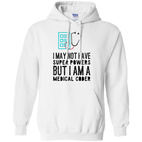 I may not have super powers but i am a medical coder Hoodie 8 oz