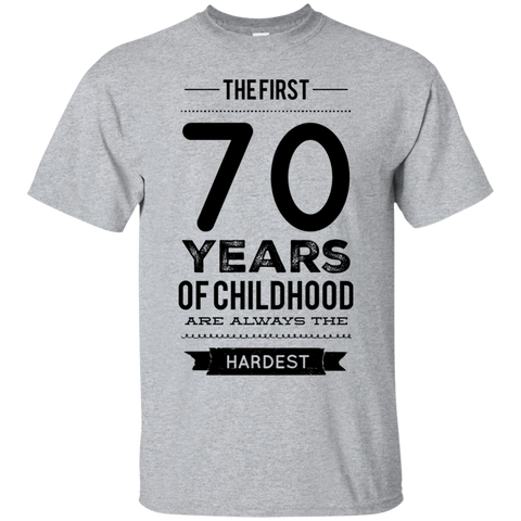 The First 70   Years of childhood are always the hardest  T-Shirt