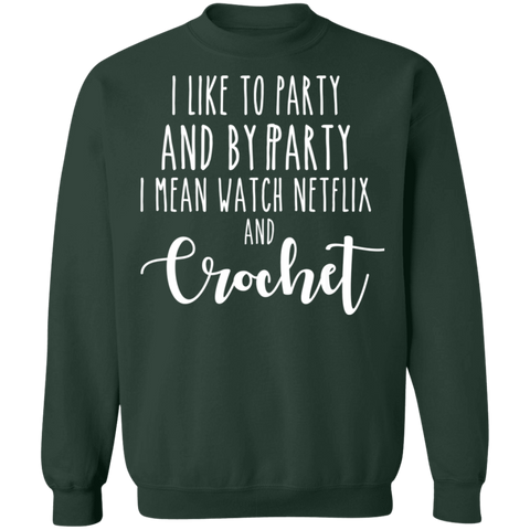 I like to party and by party i mean watch netflix and crochet  Crewneck Pullover Sweatshirt  8 oz.