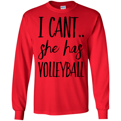 I Can't she has volleyball LS Tshirt