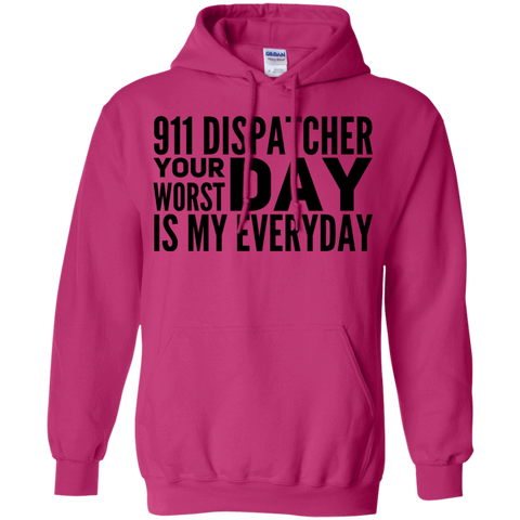911 Dispatcher your worst day is my everyday  Hoodie