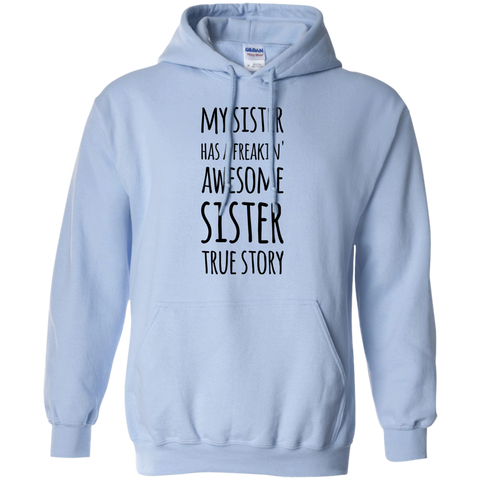 My Sister has a freakin' awesome sister True Story Hoodie