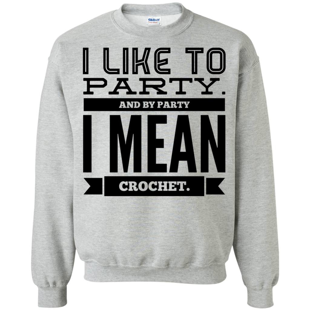 I like to party. and by party i mean crochet Sweatshirt