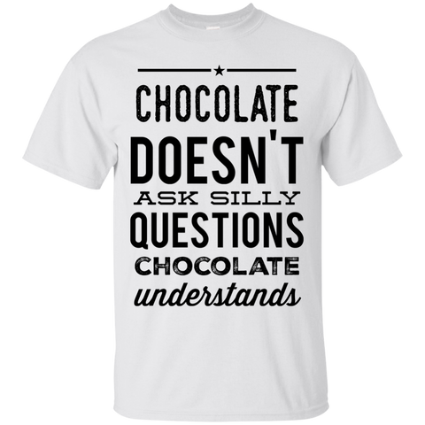 Chocolate doesn't ask silly questions chocolate understands  T-Shirt